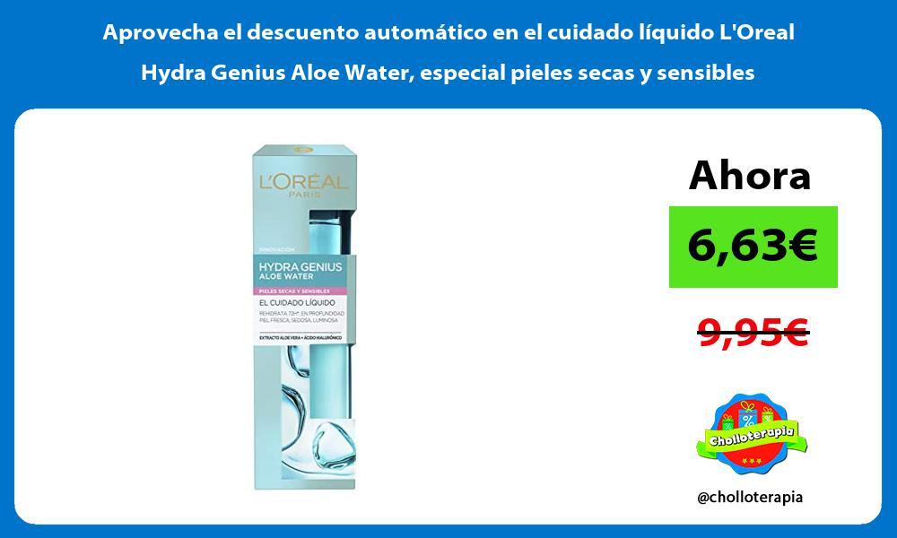 Aprovecha el descuento automatico en el cuidado liquido LOreal Hydra Genius Aloe Water especial pieles secas y sensibles