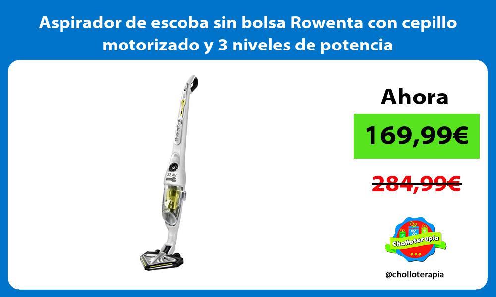 Aspirador de escoba sin bolsa Rowenta con cepillo motorizado y 3 niveles de potencia