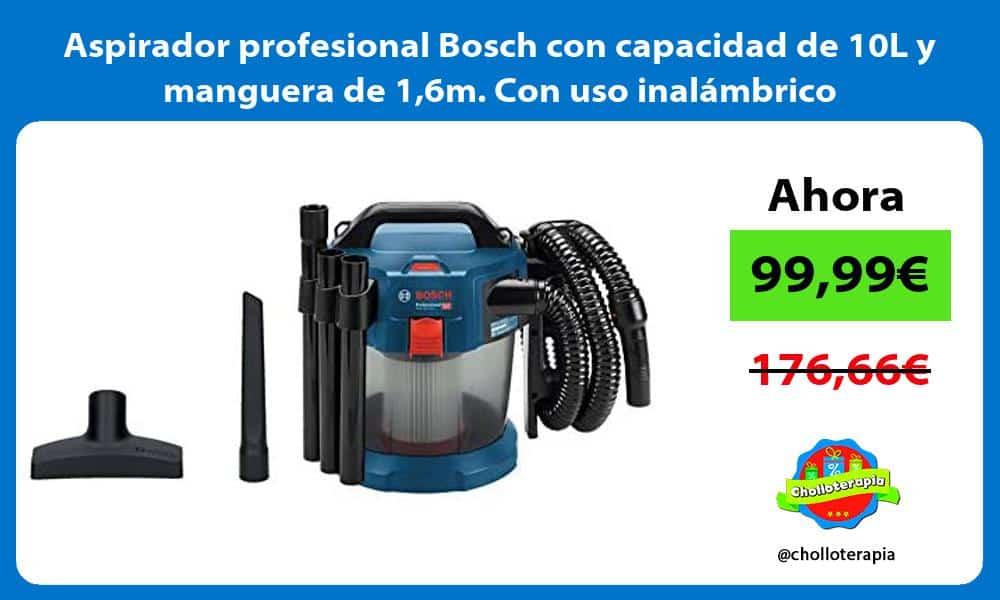 Aspirador profesional Bosch con capacidad de 10L y manguera de 16m Con uso inalámbrico