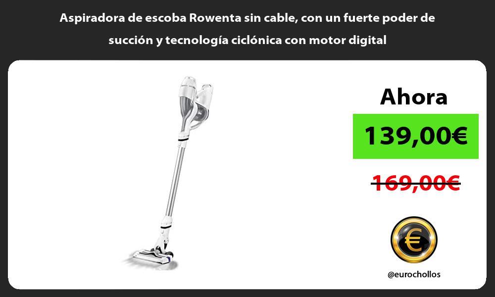 Aspiradora de escoba Rowenta sin cable con un fuerte poder de succion y tecnologia ciclonica con motor digital