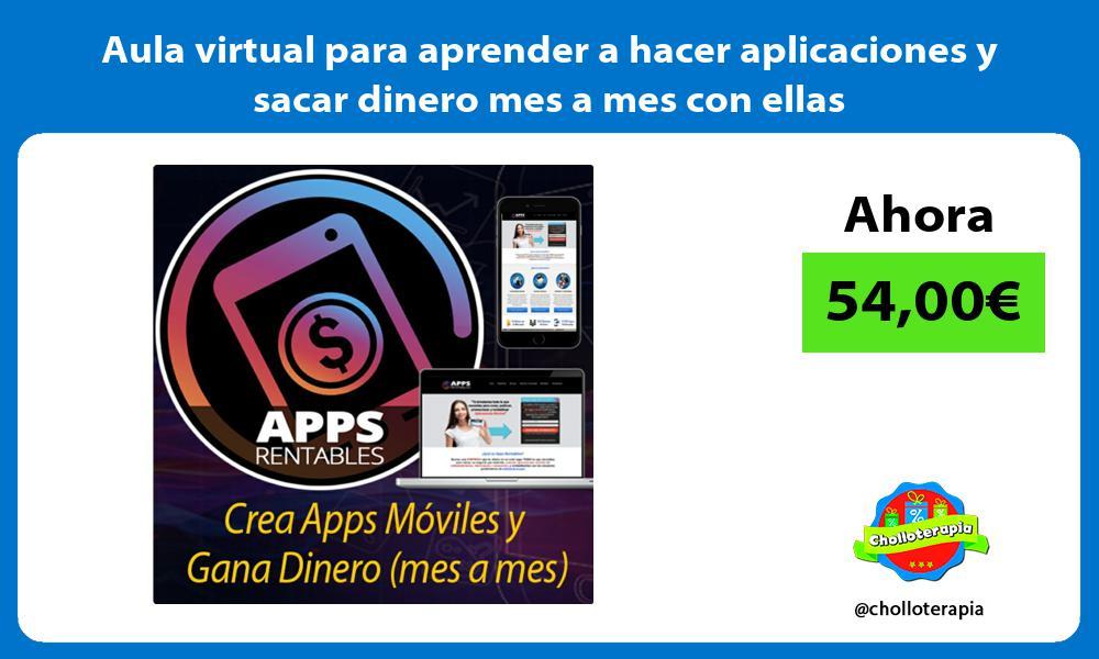 Aula virtual para aprender a hacer aplicaciones y sacar dinero mes a mes con ellas