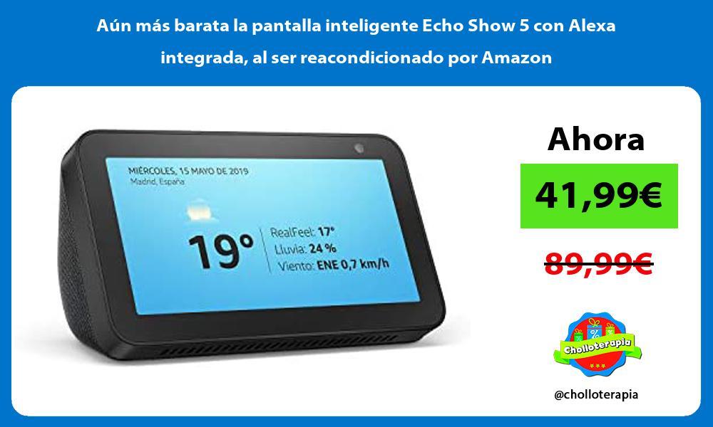 Aun mas barata la pantalla inteligente Echo Show 5 con Alexa integrada al ser reacondicionado por Amazon