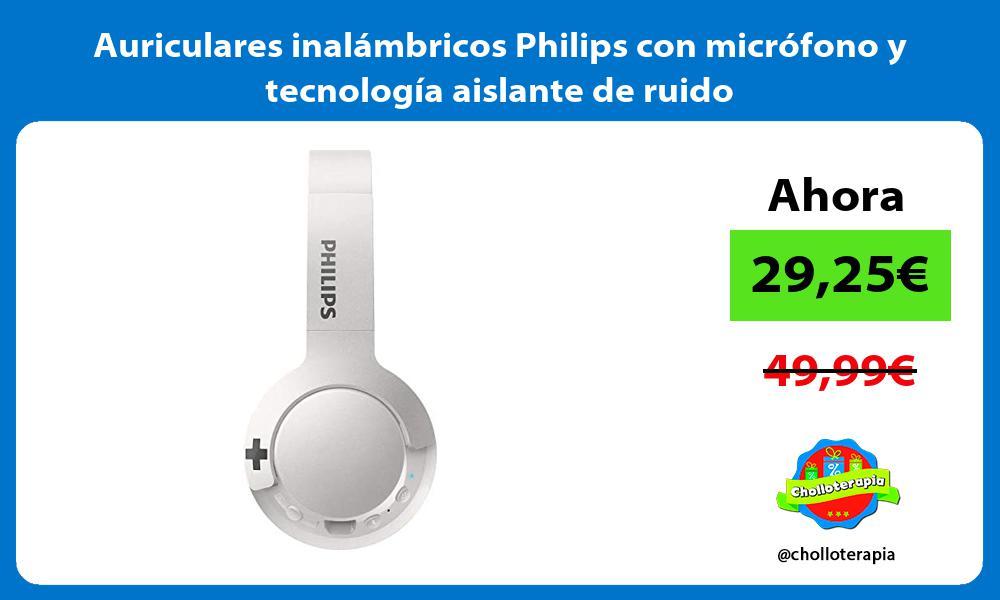 Auriculares inalambricos Philips con microfono y tecnologia aislante de ruido