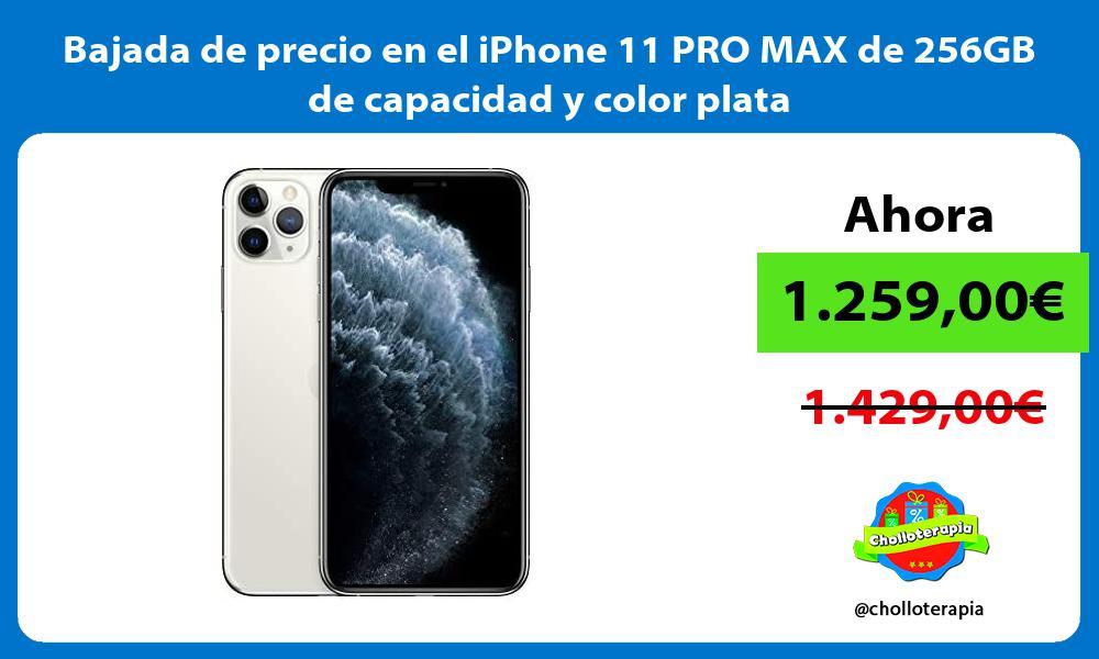 Bajada de precio en el iPhone 11 PRO MAX de 256GB de capacidad y color plata