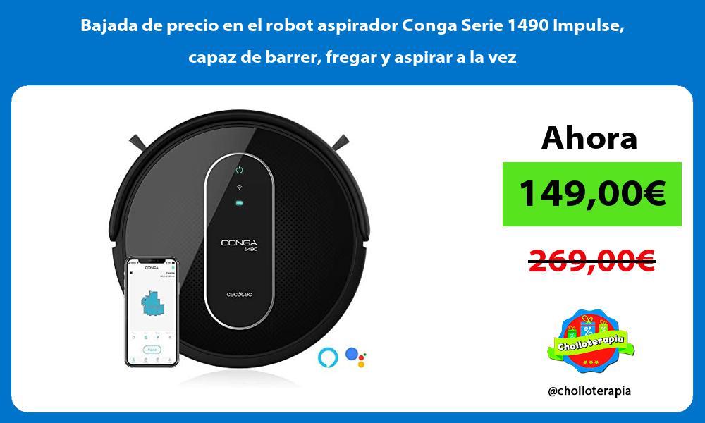 Bajada de precio en el robot aspirador Conga Serie 1490 Impulse capaz de barrer fregar y aspirar a la vez