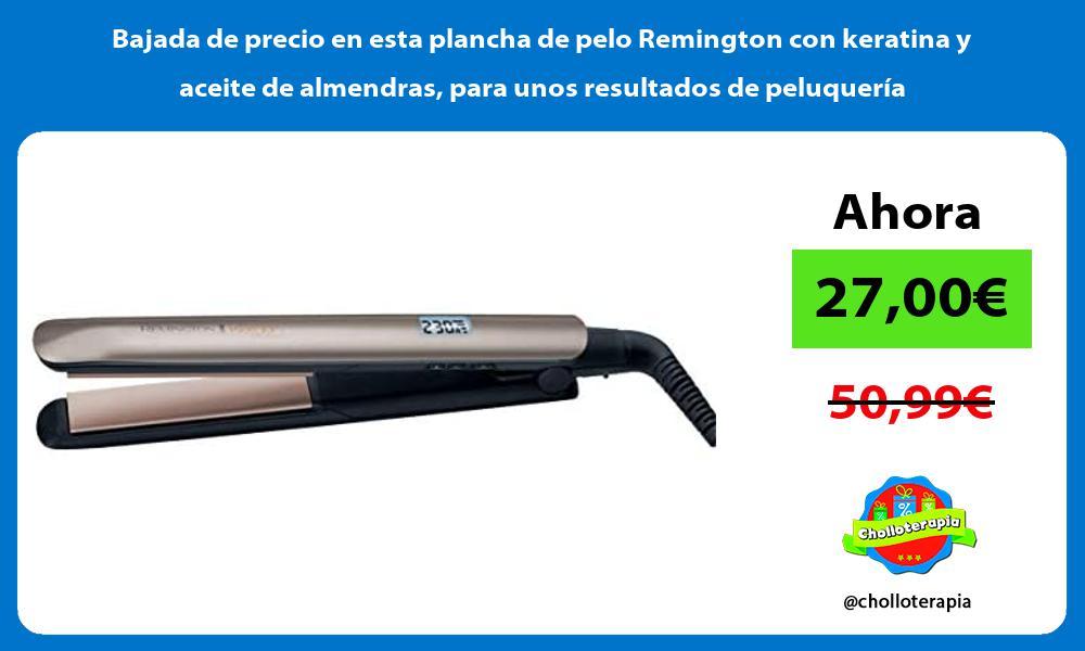 Bajada de precio en esta plancha de pelo Remington con keratina y aceite de almendras para unos resultados de peluqueria