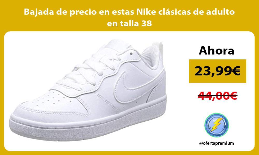 Bajada de precio en estas Nike clasicas de adulto en talla 38