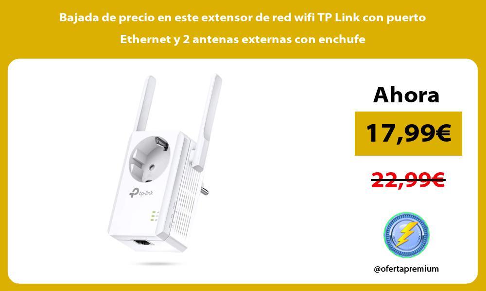 Bajada de precio en este extensor de red wifi TP Link con puerto Ethernet y 2 antenas externas con enchufe
