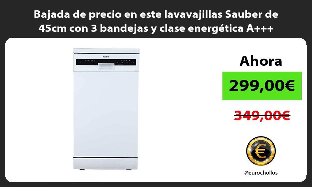 Bajada de precio en este lavavajillas Sauber de 45cm con 3 bandejas y clase energetica A