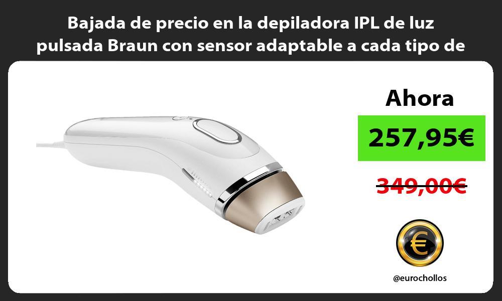 Bajada de precio en la depiladora IPL de luz pulsada Braun con sensor adaptable a cada tipo de piel
