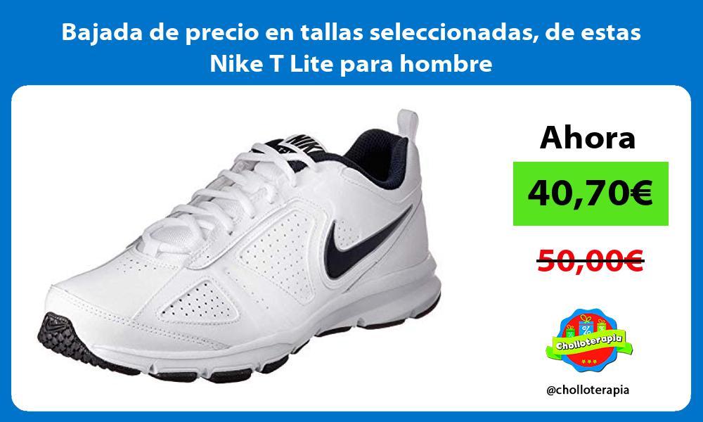 Bajada de precio en tallas seleccionadas de estas Nike T Lite para hombre
