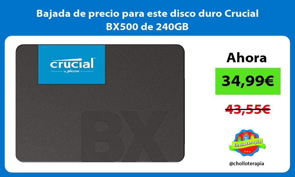 Bajada de precio para este disco duro Crucial BX500 de 240GB