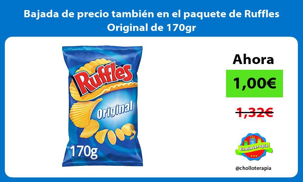 Bajada de precio tambien en el paquete de Ruffles Original de 170gr