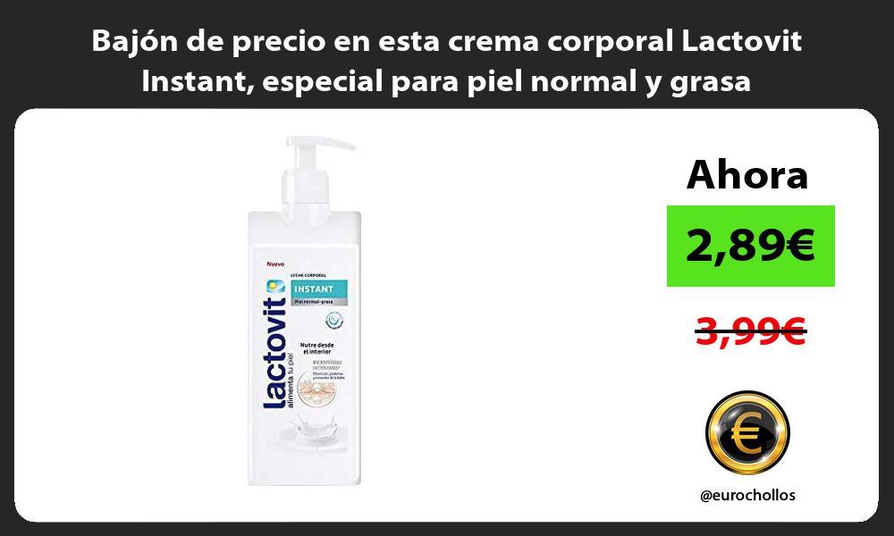Bajon de precio en esta crema corporal Lactovit Instant especial para piel normal y grasa