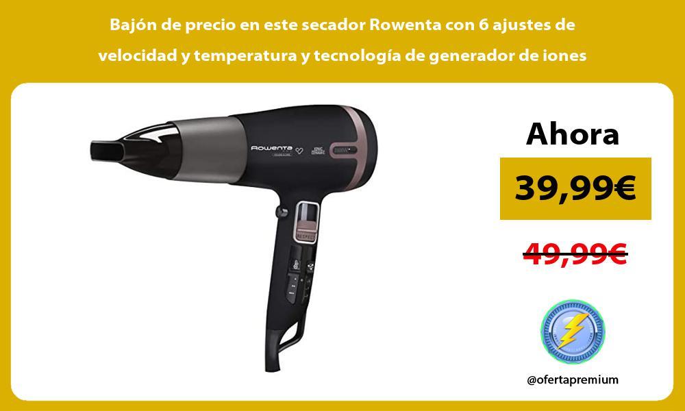 Bajon de precio en este secador Rowenta con 6 ajustes de velocidad y temperatura y tecnologia de generador de iones