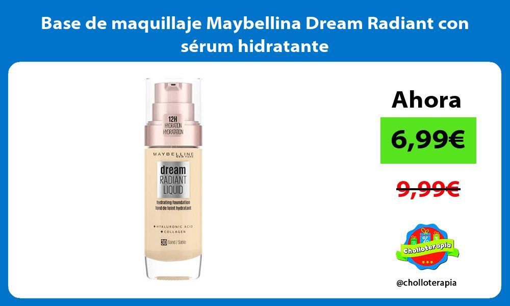 Base de maquillaje Maybellina Dream Radiant con sérum hidratante