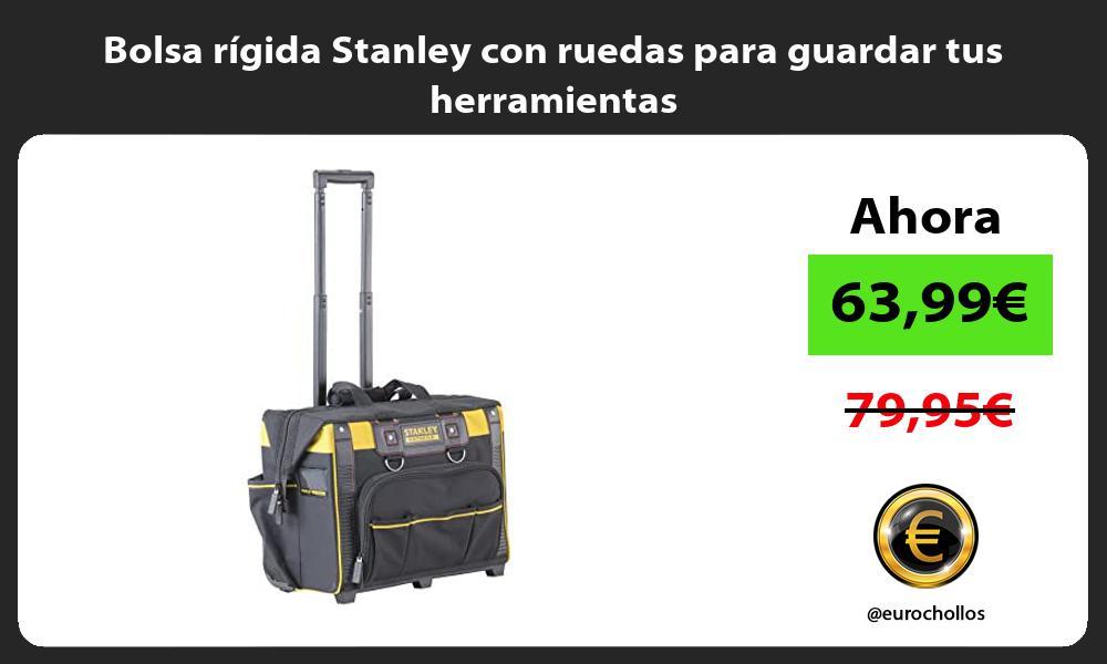 Bolsa rígida Stanley con ruedas para guardar tus herramientas