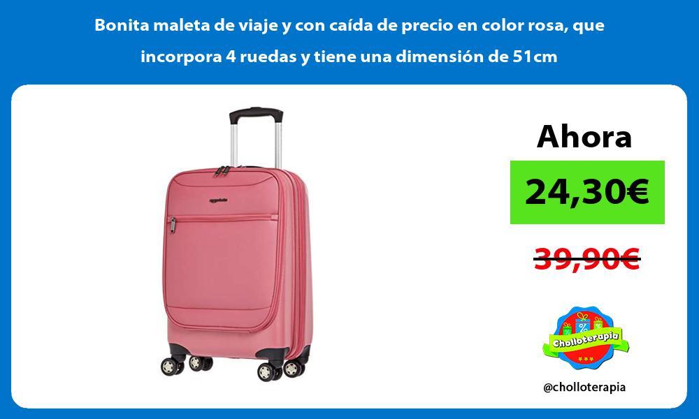 Bonita maleta de viaje y con caida de precio en color rosa que incorpora 4 ruedas y tiene una dimension de 51cm