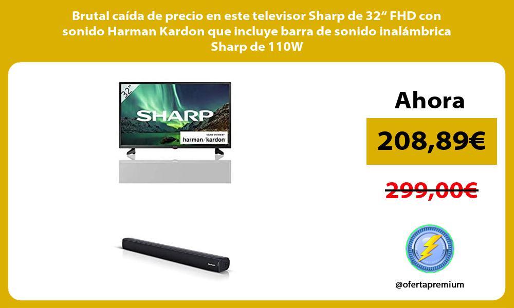 Brutal caida de precio en este televisor Sharp de 32 FHD con sonido Harman Kardon que incluye barra de sonido inalambrica Sharp de 110W