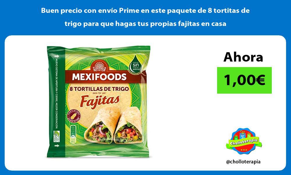 Buen precio con envio Prime en este paquete de 8 tortitas de trigo para que hagas tus propias fajitas en casa