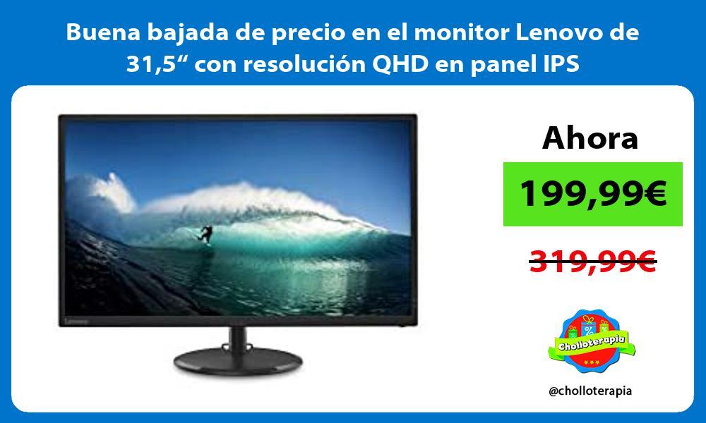 Buena bajada de precio en el monitor Lenovo de 315 con resolucion QHD en panel IPS