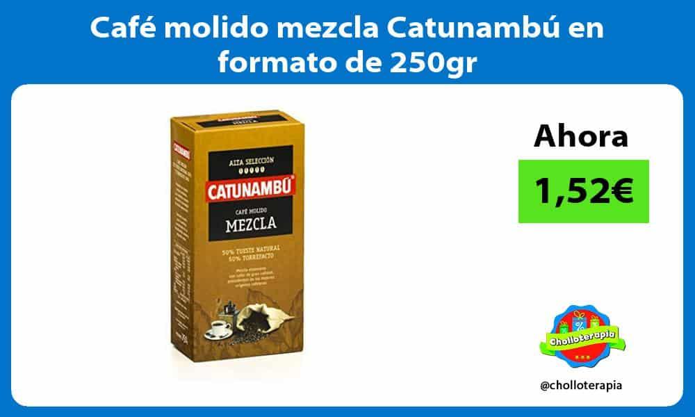 Café molido mezcla Catunambú en formato de 250gr