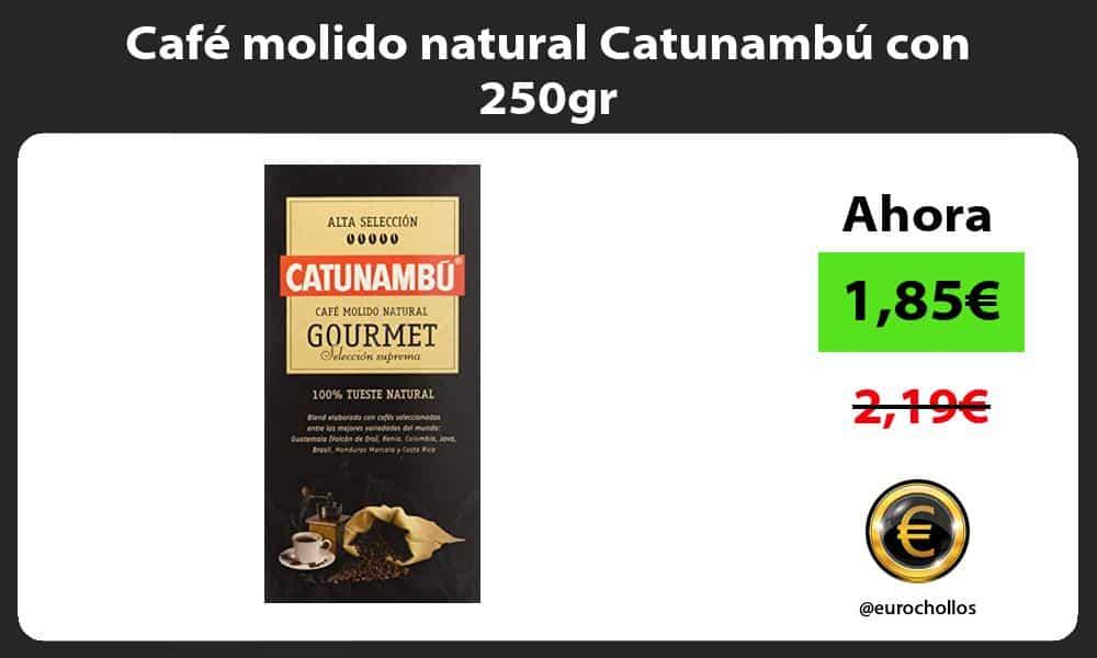 Café molido natural Catunambú con 250gr