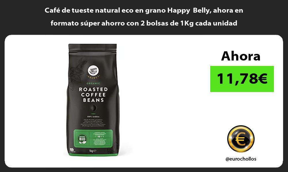 Cafe de tueste natural eco en grano Happy Belly ahora en formato super ahorro con 2 bolsas de 1Kg cada unidad