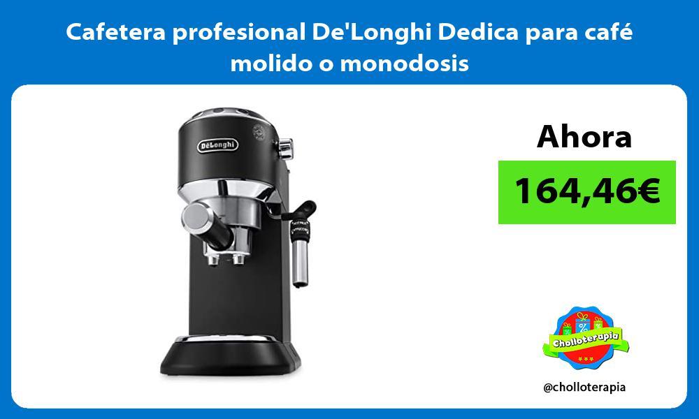 Cafetera profesional DeLonghi Dedica para café molido o monodosis