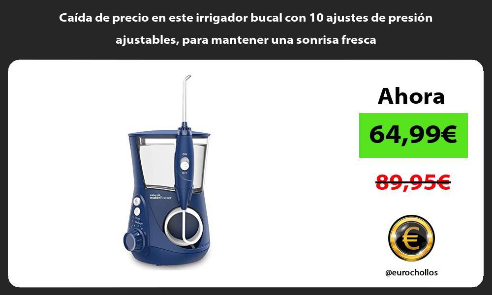 Caida de precio en este irrigador bucal con 10 ajustes de presion ajustables para mantener una sonrisa fresca