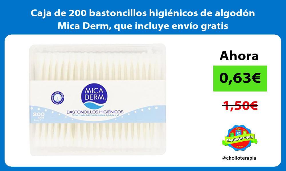 Caja de 200 bastoncillos higienicos de algodon Mica Derm que incluye envio gratis
