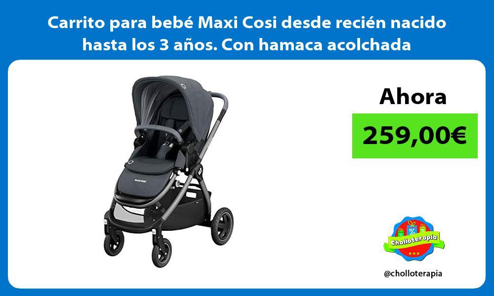 Carrito para bebé Maxi Cosi desde recién nacido hasta los 3 años Con hamaca acolchada