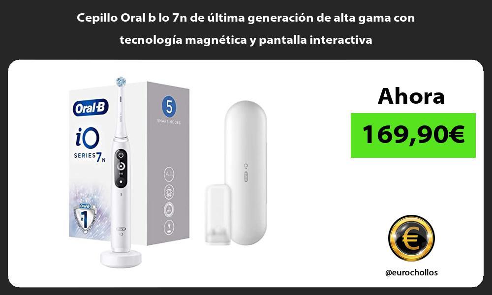 Cepillo Oral b Io 7n de última generación de alta gama con tecnología magnética y pantalla interactiva