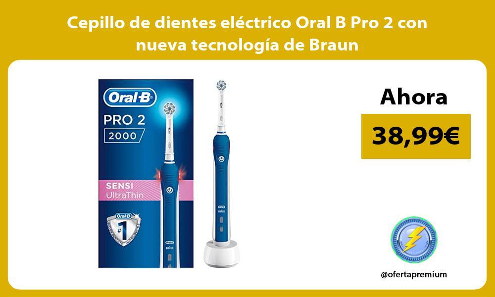 Cepillo de dientes electrico Oral B Pro 2 con nueva tecnologia de Braun