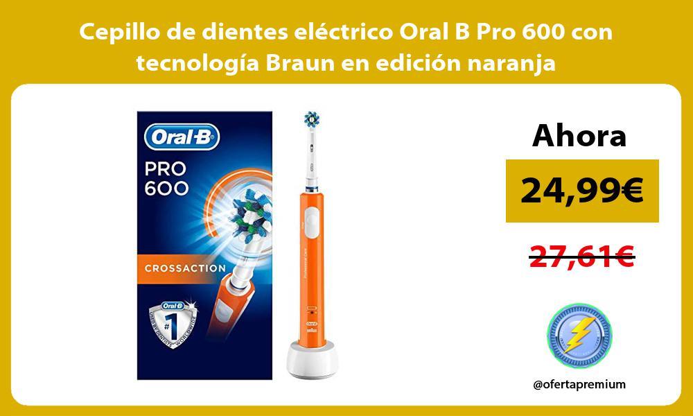 Cepillo de dientes electrico Oral B Pro 600 con tecnologia Braun en edicion naranja