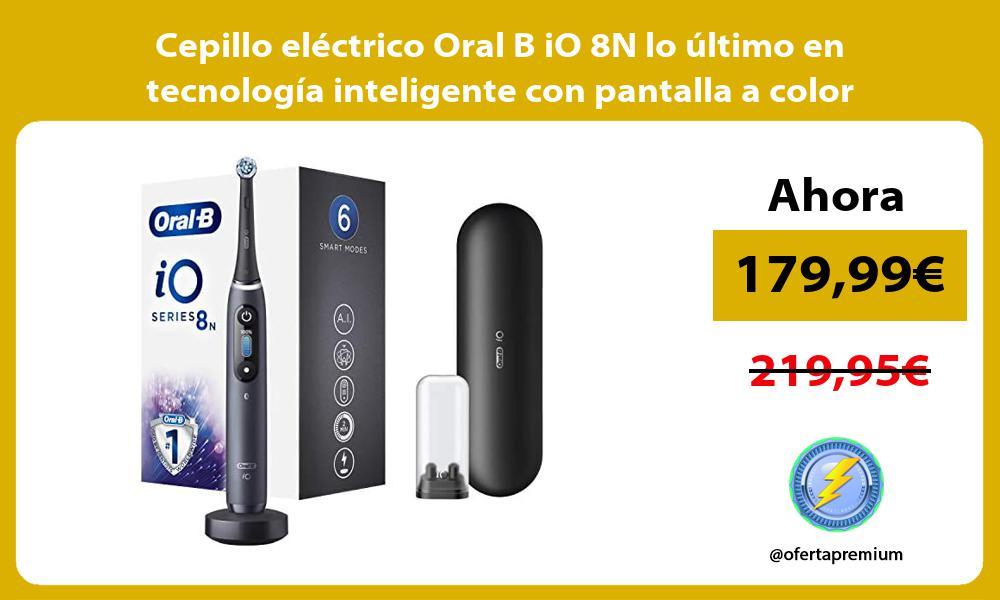 Cepillo electrico Oral B iO 8N lo ultimo en tecnologia inteligente con pantalla a color