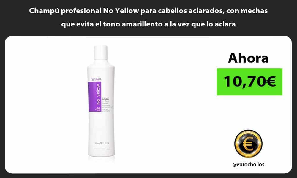 Champú profesional No Yellow para cabellos aclarados con mechas que evita el tono amarillento a la vez que lo aclara