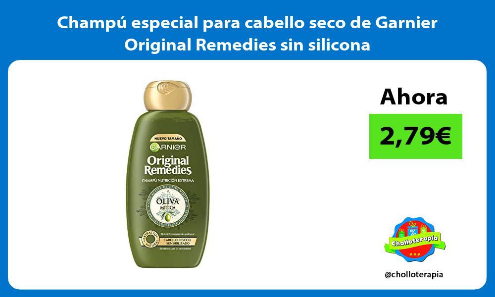 Champu especial para cabello seco de Garnier Original Remedies sin silicona