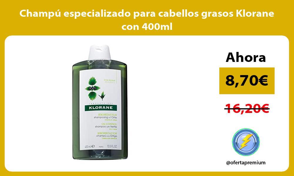 Champu especializado para cabellos grasos Klorane con 400ml