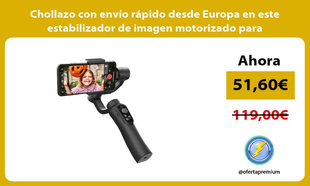 Chollazo con envio rapido desde Europa en este estabilizador de imagen motorizado para smartphones