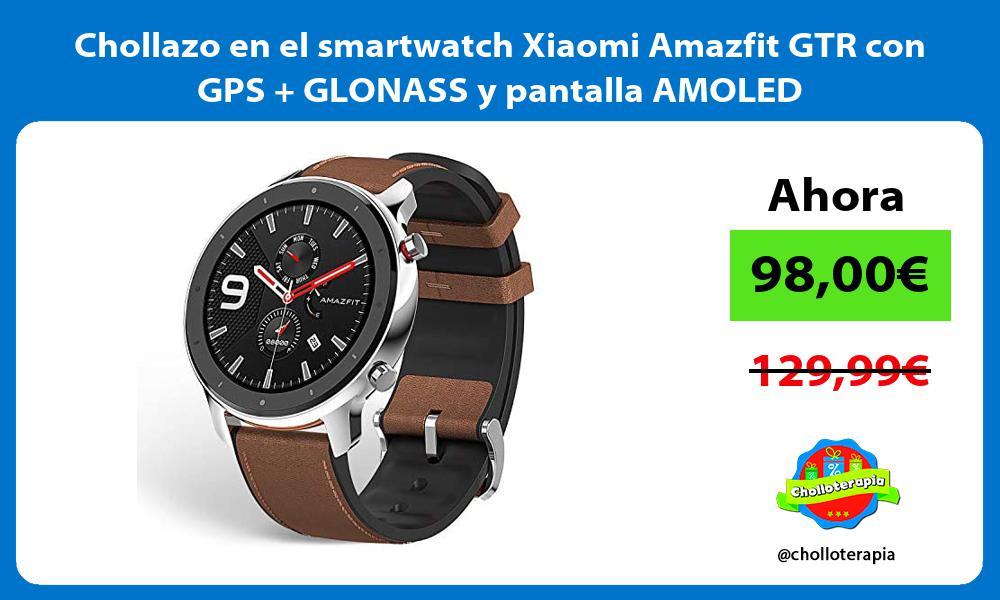 Chollazo en el smartwatch Xiaomi Amazfit GTR con GPS GLONASS y pantalla AMOLED