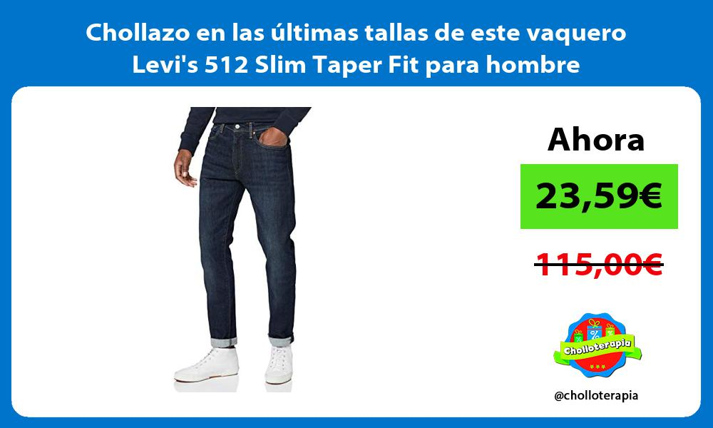 Chollazo en las últimas tallas de este vaquero Levis 512 Slim Taper Fit para hombre