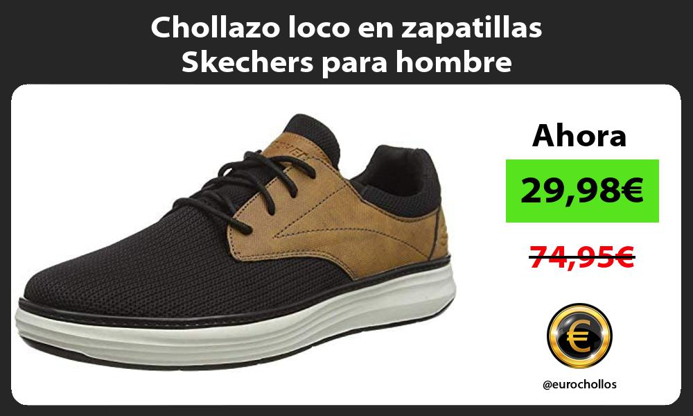 Chollazo loco en zapatillas Skechers para hombre
