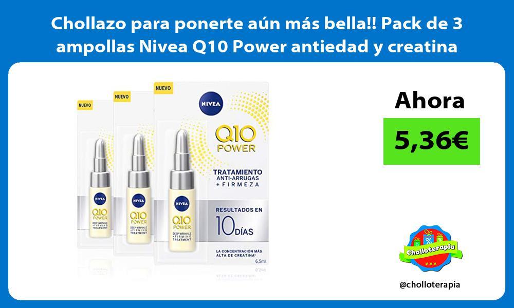 Chollazo para ponerte aun mas bella Pack de 3 ampollas Nivea Q10 Power antiedad y creatina