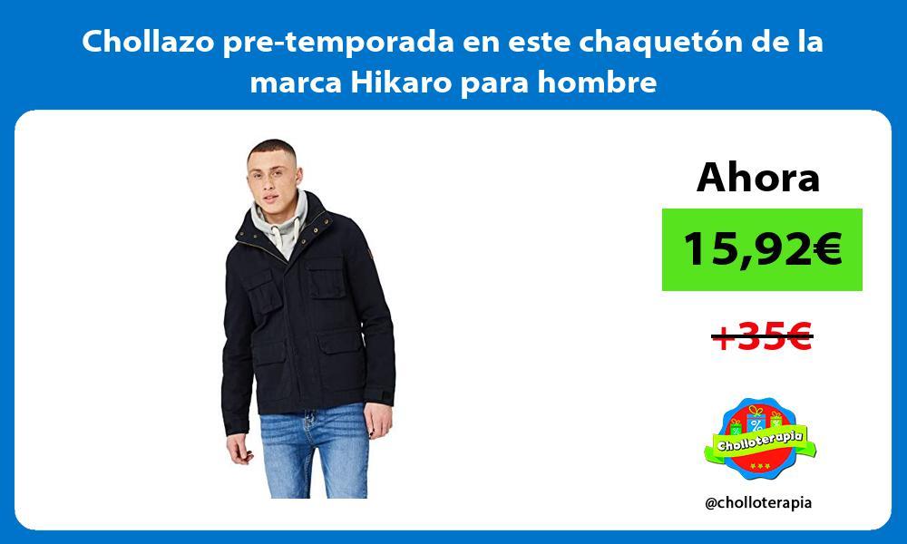 Chollazo pre temporada en este chaqueton de la marca Hikaro para hombre