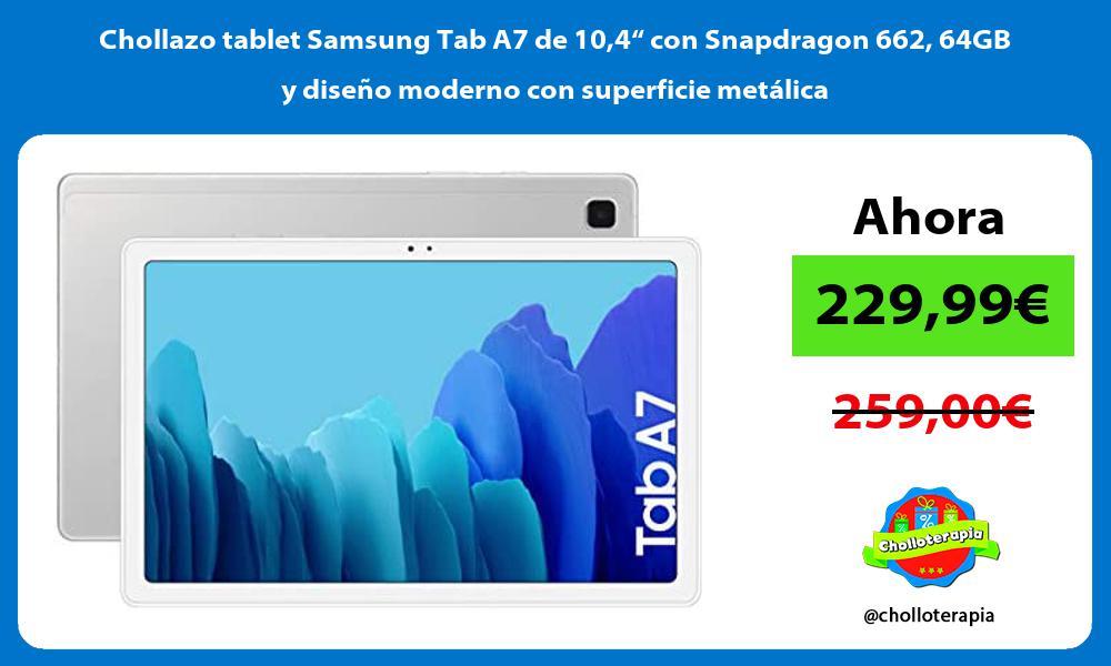 Chollazo tablet Samsung Tab A7 de 104 con Snapdragon 662 64GB y diseno moderno con superficie metalica