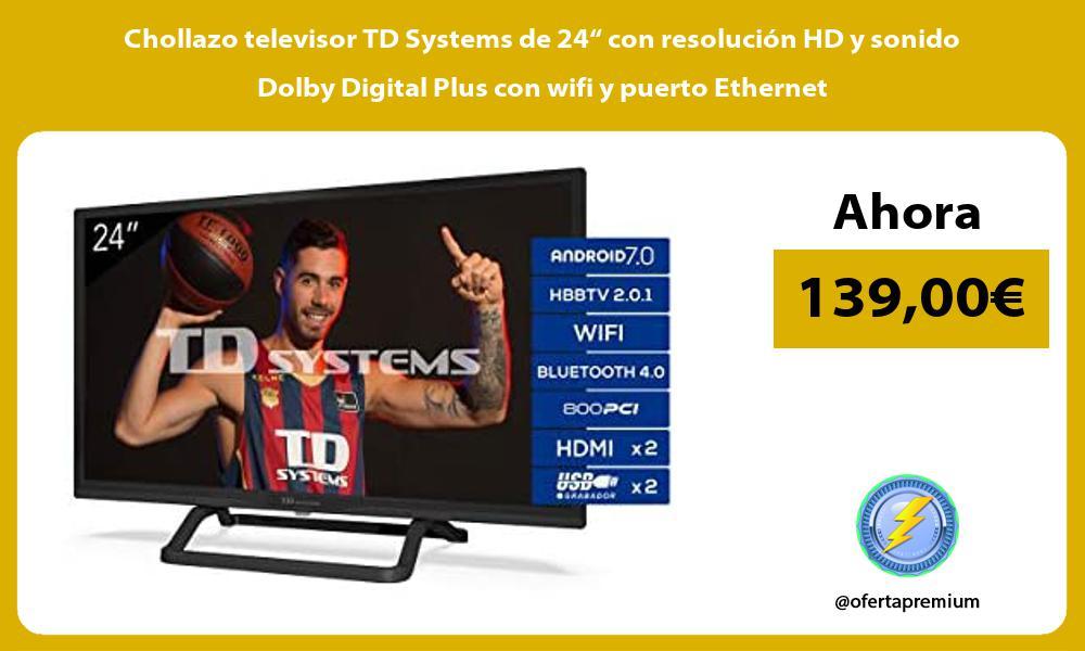 """Chollazo televisor TD Systems de 24"""" con resolución HD y sonido Dolby Digital Plus con wifi y puerto Ethernet"""