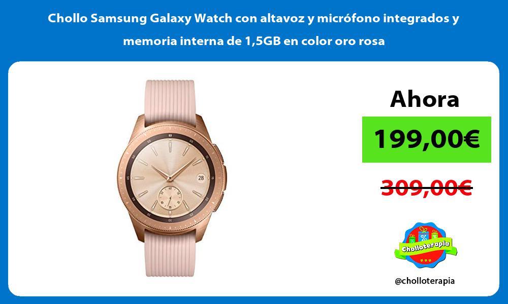 Chollo Samsung Galaxy Watch con altavoz y microfono integrados y memoria interna de 15GB en color oro rosa