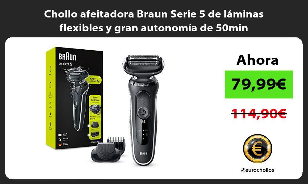 Chollo afeitadora Braun Serie 5 de laminas flexibles y gran autonomia de 50min