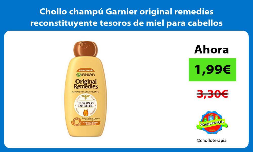 Chollo champu Garnier original remedies reconstituyente tesoros de miel para cabellos danados